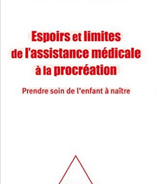 Espoirs et limites de l'Assistance Médicale à la Procréation: Prendre soin de l'enfant à naître, Jean-Philippe Wolf