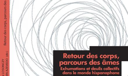 Retour des corps, parcours des âmes. Exhumations et deuils collectifs dans le monde hispanophone, Valérie Robin Azevedo et Anne-Marie Losonczy (dir.)