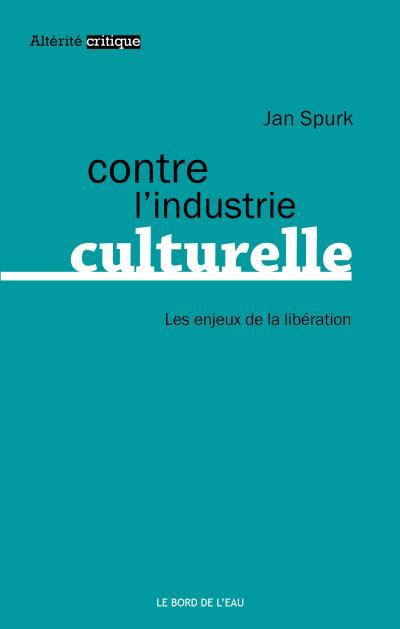 Contre L'industrie Culturelle. Les Enjeux De La Libération, Jan Spurk