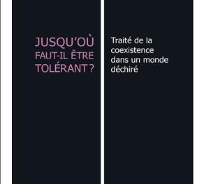 Jusqu'où faut-il être tolérant ? Traité de la coexistence dans un monde déchiré, Yves Charles Zarka