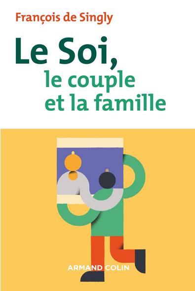 Le soi, le couple et la famille – 2e éd., François De Singly