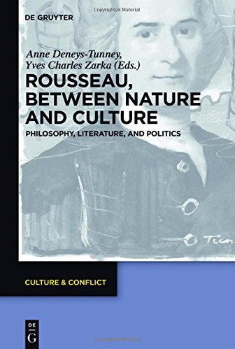 Rousseau Between Nature and Culture: Philosophy, Literature, and Politics, Yves Charles Zarka