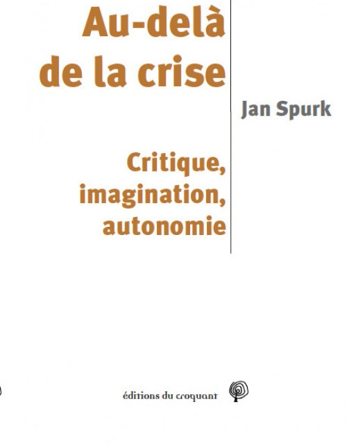 Au-delà de la crise. Critique, imagination, autonomie, par Jan Spurk